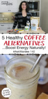 """photo collage of smiling woman standing in a kitchen and a vanilla maca cooler, with text overlay: """"5 Healthy Coffee Alternatives...Boost Energy Naturally! #AskWardee 140 (energy for brain & body!)"""""""