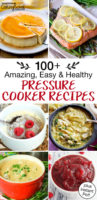 "photo collage of lemon dill salmon, soup, cranberry sauce, buckwheat porridge, maple flan, and more, with text overlay: ""100+ Amazing, Easy & Healthy Pressure Cooker Recipes (Instant Pot too!)"""