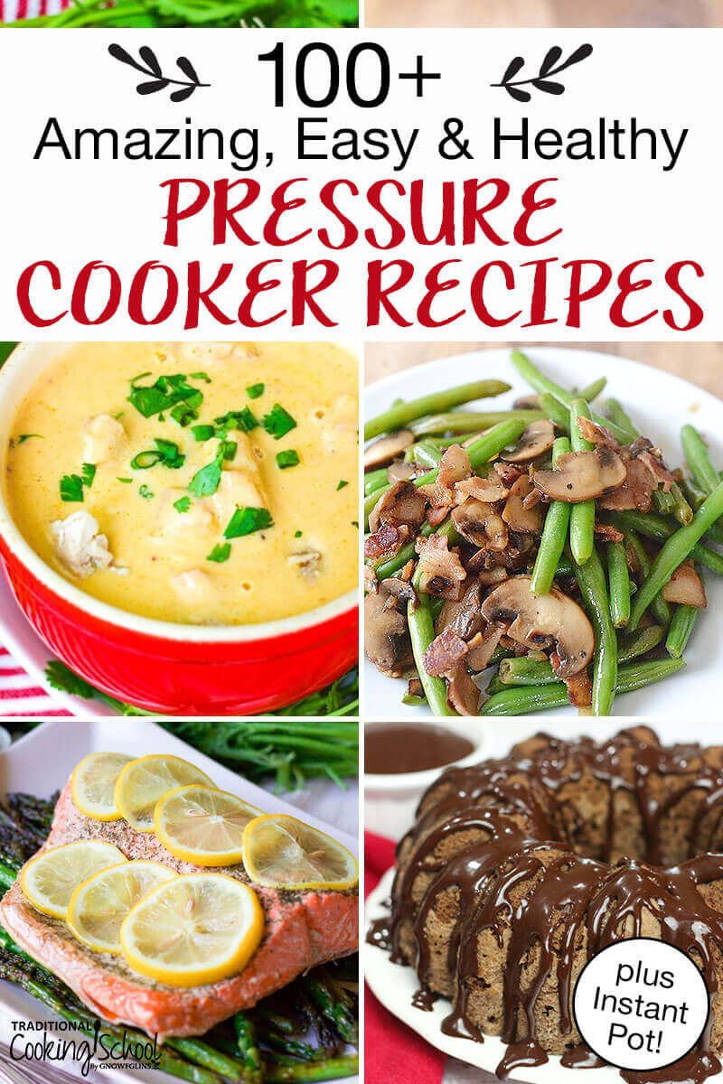"""photo collage of chocolate cake, lemon-dill salmon with asparagus, soup, and green beans with mushrooms, with text overlay: """"100+ Amazing, Easy & Healthy Pressure Cooker Recipes (plus Instant Pot!)"""""""