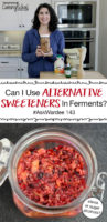 "photo collage of a woman in a kitchen holding apple chutney, and a small glass jar of cranberry relish, with text overlay: ""Can I Use Alternative Sweeteners In Ferments #AskWardee 143 (stevia or sugar alcohols?)"""