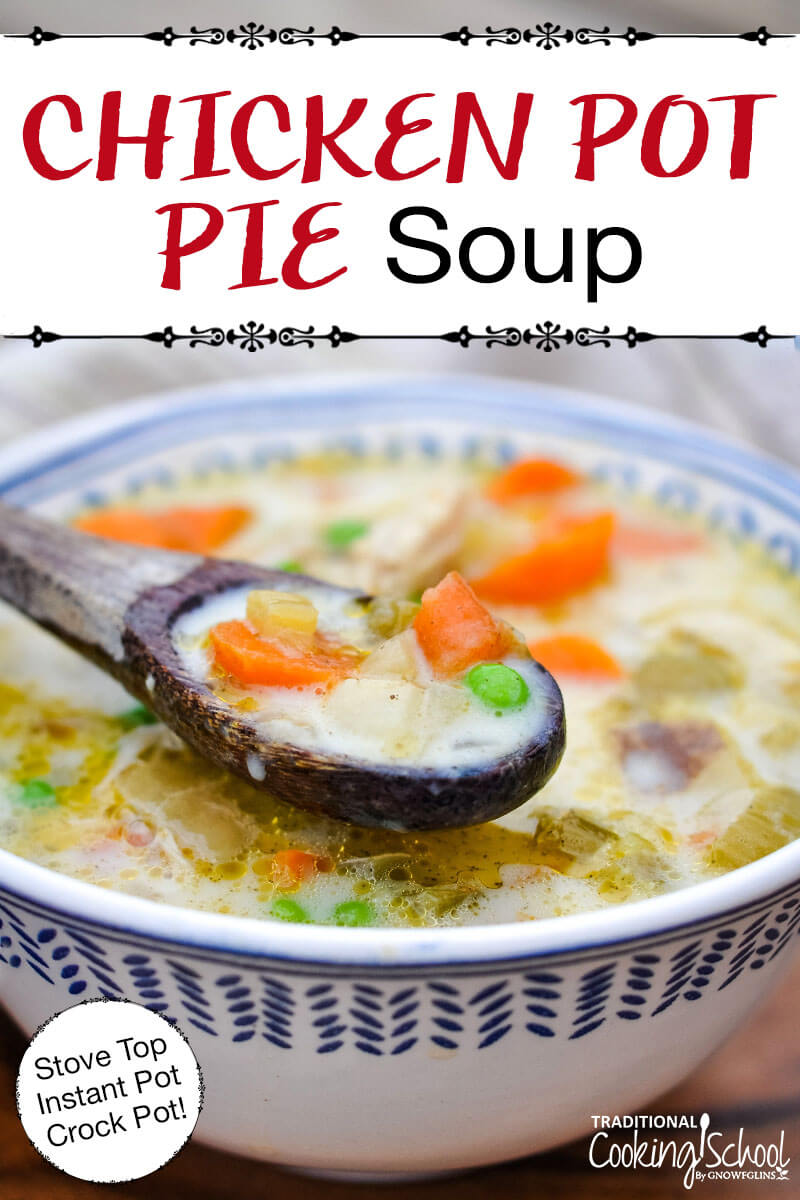 """wooden spoon scooping into a colorful veggie soup of carrots and peas, with text overlay: """"Chicken Pot Pie Soup (Stove Top Instant Pot Crock Pot!)"""""""