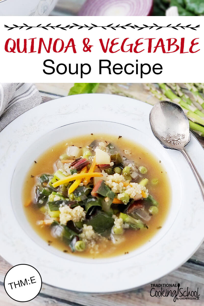 "bowl of soup with veggies, quinoa, and broth, with text overlay: ""Quinoa & Vegetable Soup Recipe (THM:E)"""