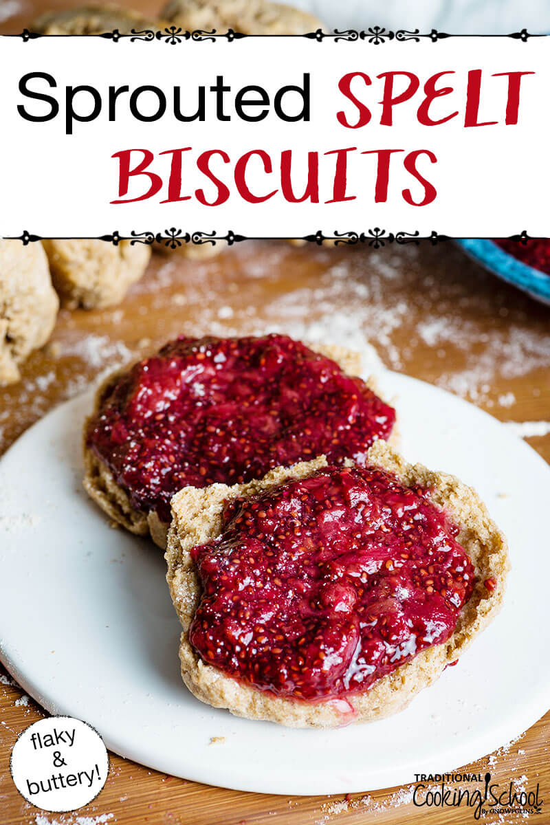 """Sprouted spelt biscuits topped with mixed berry chia seed jam. Text overlay says, """"Sprouted Spelt Biscuits: flaky & buttery!"""""""