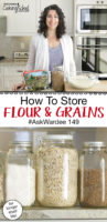 "photo collage of glass jars full of pantry staples, and a woman standing in her kitchen with whole grains and a bowl of flour in front of her, with text overlay: ""How To Store Flour & Grains #AskWardee 149 (for longer shelf life!)"""