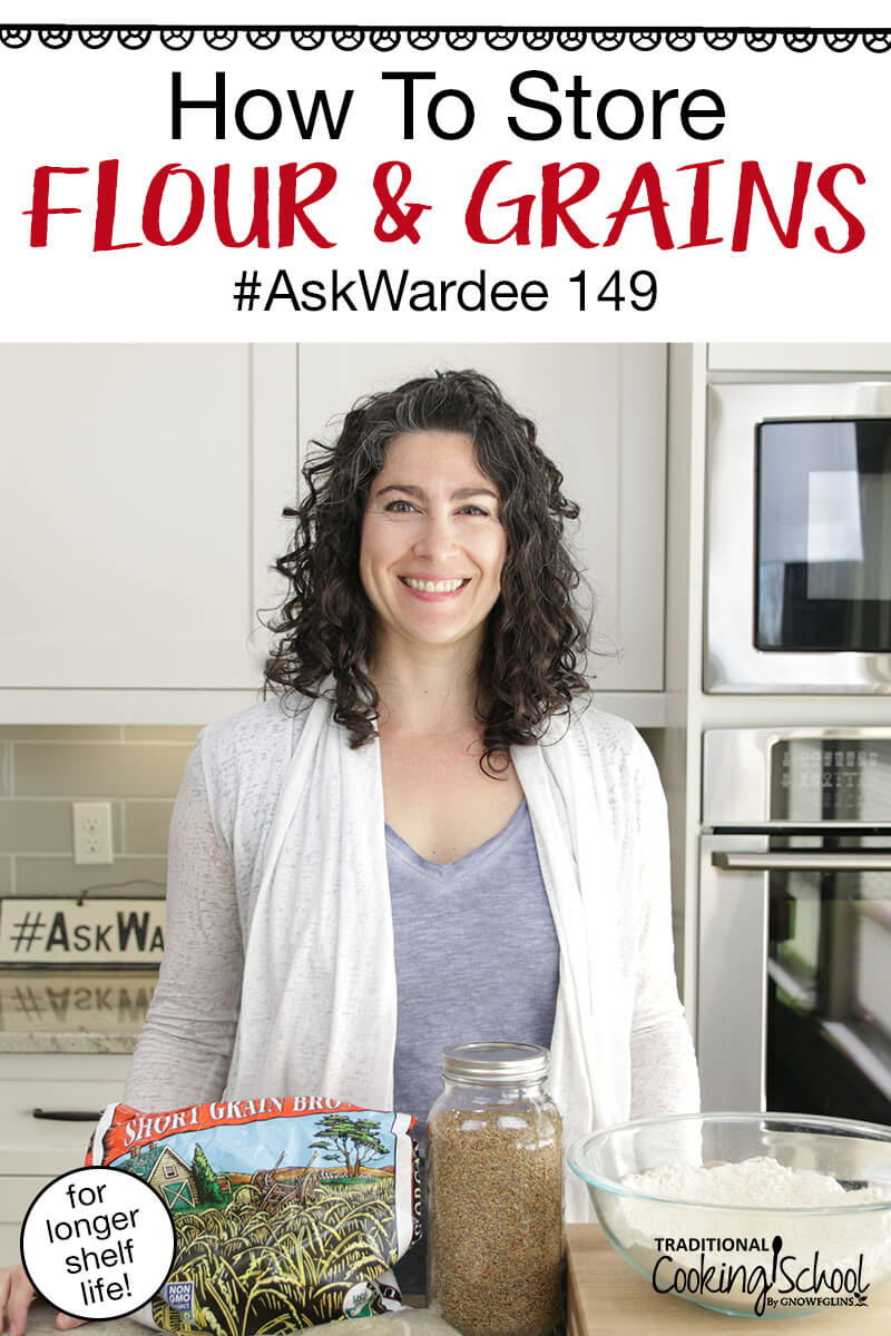 "woman smiling in the kitchen with whole grains and a bowl of flour in front of her, with text overlay: ""How To Store Flour & Grains #AskWardee 149"""