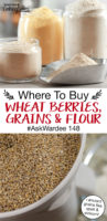 "photo collage of whole grain flour and berries, with text overlay: ""Where To Buy Wheat Berries, Grains & Flour #AskWardee 148 (+ancient grains like spelt & einkorn!)"""