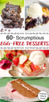 """photo collage of sweet potato brownies, blueberry pie, strawberry cobbler, and more, with text overlay: """"60+ Scrumptious Egg-Free Desserts (cookies, cake & more!)"""""""