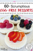 """array of no bake mini cheesecakes garnished with fresh fruit, with text overlay: """"60+ Scrumptious Egg-Free Desserts (cookies, brownies, cake & more!)"""""""