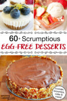 """photo collage of no bake mini cheesecake, chocolate pie with graham cracker crust, and strawberry cobbler. Text overlay says: """"60+ Scrumptious Egg-Free Desserts (cookies, brownies, cake & more!)"""""""