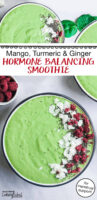 """photo collage of a bright green smoothie bowl garnished with coconut, freeze-dried raspberries, and chia seeds. Text overlay says: """"Mango, Turmeric & Ginger Hormone Balancing Smoothie (for menstrual support!)"""""""