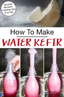 "photo collage of exploding water kefir, and an eggshell suspended in first ferment kefir. Text overlay says: ""How To Make Water Kefir (second ferment, brewing tips & more!)"""