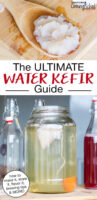 "photo collage of water kefir grains and brewing water kefir in glass jars and bottles, including a first and second ferment. Text overlay says: ""The ULTIMATE Water Kefir Guide (how to make it, store it, flavor it, brewing tips & MORE!)"""