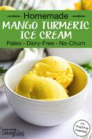 """bowl of bright yellow scoops of ice cream. Text overlay says: """"Homemade Mango Turmeric Ice Cream (Paleo, Dairy-Free, No-Churn) (no machine needed!)"""""""