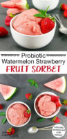 "photo collage of bowls of pink-colored sorbet garnished with fresh strawberries. Text overlay says: ""Probiotic Watermelon Strawberry Fruit Sorbet (naturally sweetened with honey!)"""
