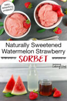 "photo collage of ingredients needed to make fruit sorbet, plus bowls of pink-colored sorbet garnished with fresh strawberries. Text overlay says: ""Naturally Sweetened Watermelon Strawberry Sorbet (easy, refreshing, probiotic!)"""