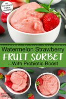 "photo collage of bowls of pink-colored sorbet garnished with fresh strawberries. Text overlay says: ""Watermelon Strawberry Fruit Sorbet ...With Probiotic Boost (no ice cream maker needed!)"""