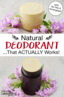 "Photo collage of homemade deodorant in a small glass jar and in a deodorant stick. Text overlay says: ""Natural Deodorant ...That ACTUALLY Works! (with tea tree & lemongrass!)"""