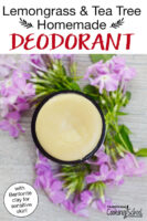 "Overhead shot of a deodorant stick surrounded by purple flowers with text overlay: ""Lemongrass & Tea Tree Homemade Deodorant (with Bentonite clay for sensitive skin!)"""