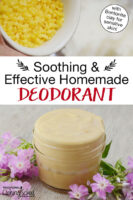 "Photo collage of deodorant in a small glass jar, and a small bowl of beeswax pastilles. Text overlays says: ""Soothing & Effective Homemade Deodorant (with Bentonite clay for sensitive skin!)"""