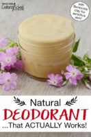 "Homemade deodorant in a small glass jar. Text overlay says: ""Natural Deodorant ...That ACTUALLY Works! (with Bentonite clay for sensitive skin!)"""