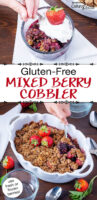 """Photo collage of a cobbler garnished with fresh strawberries in a pretty white ceramic dish with scalloped edges, and a small bowl of cobbler topped with whipped cream. Text overlay says: """"Gluten-Free Mixed Berry Cobbler (use fresh or frozen berries!)"""""""
