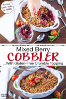 "Photo collage of scooping into a cobbler garnished with fresh strawberries, in a white casserole dish with scalloped edges. Text overlay says: ""Mixed Berry Cobbler ...With Gluten-Free Crumble Topping (for low carb, keto, or THM!)"""