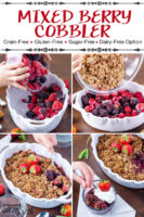 "Photo collage of making cobbler in a white ceramic casserole dish with scalloped edges: pouring the berries in, pouring the crumble topping, and photos of the finished dessert. Text overlay says: ""Mixed Berry Cobbler (Grain-Free, Gluten-Free, Sugar-Free, Dairy-Free Option)"""