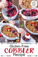 "Photo collage of making cobbler in a white ceramic casserole dish with scalloped edges: pouring the berries in, pouring the crumble topping, and photos of the finished dessert. Text overlay says: ""Gluten-Free Cobbler Recipe (use fresh or frozen fruit!)"""