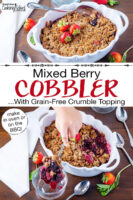 "Photo collage of scooping into a cobbler garnished with fresh strawberries, in a white casserole dish with scalloped edges. Text overlay says: ""Mixed Berry Cobbler ...With Grain-Free Crumble Topping (make in oven or on the BBQ!)"""