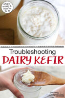 "Photo collage of a wooden spoon scooping kefir grains out of a jar of kefir, as well as an overhead shot of a glass jar of over-cultured dairy kefir. Text overlay says: ""Troubleshooting Dairy Kefir (what's wrong & how to fix it!)"""