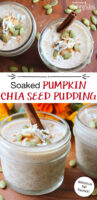 "photo collage of small 1/2 pint jars of chia seed pudding, topped with a cinnamon stick, sprinkle of cinnamon, shredded coconut, and pumpkin seeds. Text overlay says: ""Soaked Pumpkin Chia Seed Pudding (delicious fall flavors!)"""