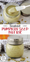 "photo collage of blended seed butter in a small glass jar. Text overlay says: ""Soaked Pumpkin Seed Butter (nutty, creamy, rich in enzymes!)"""