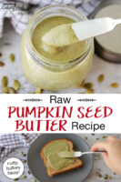 "photo collage of spreading pumpkin seed butter on a piece of toast, and an overhead shot of a small butter knife scooping out blended seed butter from a small glass jar. Text overlay says: ""Raw Pumpkin Seed Butter Recipe (nutty, buttery flavor!)"""