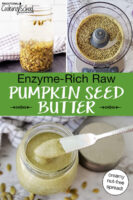 "photo collage of making pumpkin seed butter: soaking the pumpkin seeds, blending till smooth in a food processor, and scooping the finished creamy result out of a small glass jar. Text overlay says: ""Enzyme-Rich Raw Pumpkin Seed Butter (creamy nut-free spread!)"""