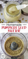 "photo collage of making pumpkin seed butter: blending it till smooth in a food processor, and scooping the finished creamy result out of a small glass jar. Text overlay says: ""Homemade Pumpkin Seed Butter (soaked, creamy, raw!)"""