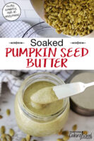 "photo collage of making pumpkin seed butter: pouring pumpkin seeds into a food processor, and scooping the finished creamy result out of a small glass jar. Text overlay says: ""Soaked Pumpkin Seed Butter (nutty, creamy, rich in enzymes!)"""