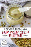 "photo collage of making pumpkin seed butter: pouring pumpkin seeds into a food processor, and scooping the finished creamy result out of a small glass jar. Text overlay says: ""Enzyme-Rich Raw Pumpkin Seed Butter (creamy nut-free spread!)"""