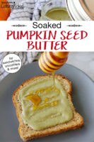 "drizzling honey over a piece of toast spread with pumpkin seed butter. Text overlay says: ""Soaked Pumpkin Seed Butter (for sandwiches, smoothies & more!)"""