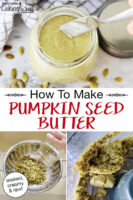 "photo collage of making pumpkin seed butter: draining the soaked pumpkin seeds, blending till smooth in a food processor, and scooping the finished creamy result out of a small glass jar. Text overlay says: ""How To Make Raw Pumpkin Seed Butter (soaked, creamy & raw!)"""