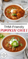 "Photo collage of a spoonful of chili held up close to the camera, and a bowl of chili garnished with fresh herbs, sour cream, and a slice of pepper. Text overlay says: ""THM-Friendly Pumpkin Chili (make ahead dinner or freezer meal!)"""