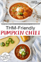 "Photo collage of a spoonful of chili held up close to the camera, and a bowl of chili garnished with fresh herbs, sour cream, and a slice of pepper. Text overlay says: ""THM-Friendly Pumpkin Chili (with soaked beans for gentle digestion!)"""