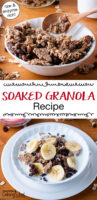 "Photo collage of homemade granola, enjoyed plain or topped with banana slices and milk. Text overlay says: ""Soaked Granola Recipe (raw & enzyme-rich!!)"""
