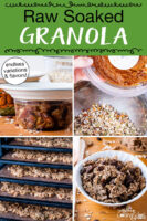 "Photo collage of making granola, including soaking dates and nuts, mixing ingredients together, dehydrating the granola, and a bowl of the finished granola. Text overlay says: ""Raw Soaked Granola (endless variations & flavors!)"""