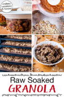 "Photo collage of making granola, including soaking dates, nuts, and oats; mixing ingredients together; dehydrating granola; and a bowl of the finished granola. Text overlay says: ""Raw Soaked Granola (endless flavors & variations)"""