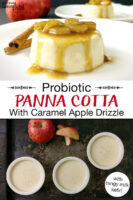 "Photo collage of panna cotta, in small ceramic bowls on a tray, and presented on a plate topped with sauteed apple chunks and a caramel sauce. Text overlay says: ""Probiotic Panna Cotta With Caramel Apple Drizzle (with tangy milk kefir!)"""