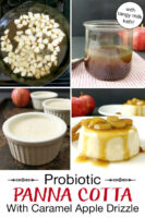 "Photo collage of making panna cotta: sauteing apples, a jar of caramel apple sauce, panna cotta in small bowls, and presented on a plate topped with sauteed apple chunks and a caramel sauce. Text overlay says: ""Probiotic Panna Cotta With Caramel Apple Drizzle (with tangy milk kefir!)"""