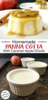 "Photo collage of panna cotta, in small ceramic bowls on a tray, and presented on a plate topped with sauteed apple chunks and a caramel sauce. Text overlay says: ""Homemade Panna Cotta With Caramel Apple Drizzle (easy, delicious, elegant!)"""