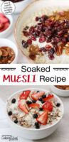 """Photo collage of muesli bowls topped two ways: the first with dried canberries, cinnamon, shredded coconut, and pecans; the second with fresh strawberries, blueberries, slivered almonds, and shredded coconut. Text overlay says: """"Soaked Muesli Recipe (mix & match formula, endless variety!)"""""""
