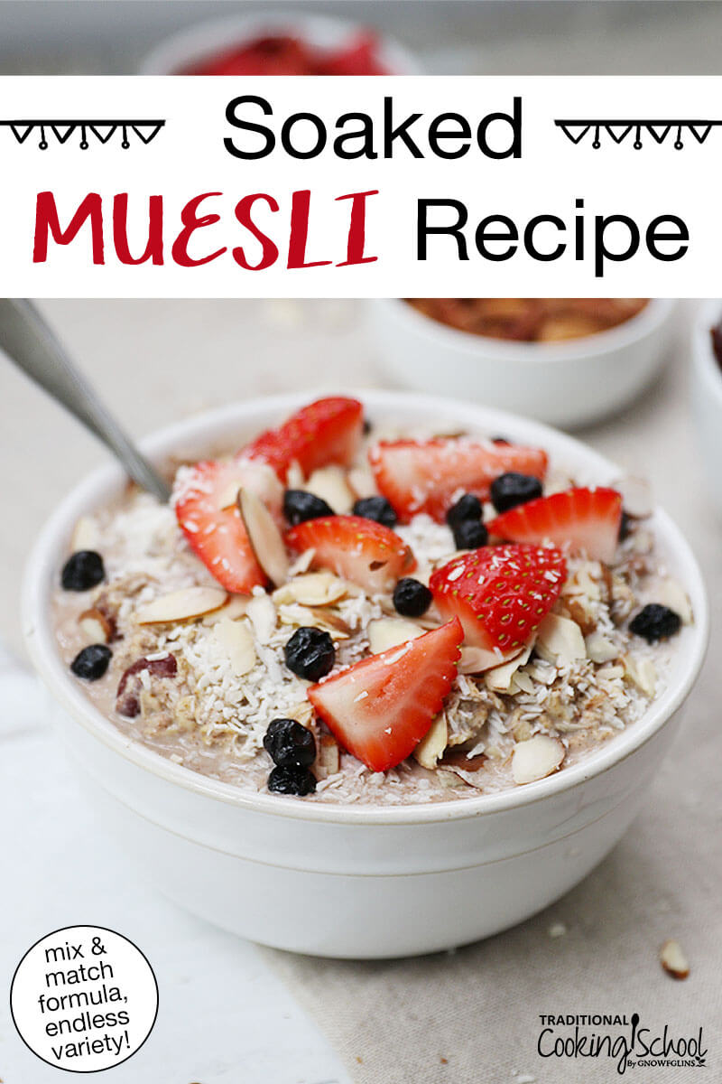 """Bowl of muesli topped with fresh strawberries, blueberries, slivered almonds, and shredded coconut. Text overlay says: """"Soaked Muesli Recipe (mix & match formula, endless variety!)"""""""