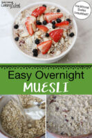 """Photo collage of soaking oats for muesli and the finished muesli bowls topped with a variety of dried fruits, nuts, and berries. Text overlay says: """"Easy Overnight Muesli (traditional Swiss breakfast)"""""""